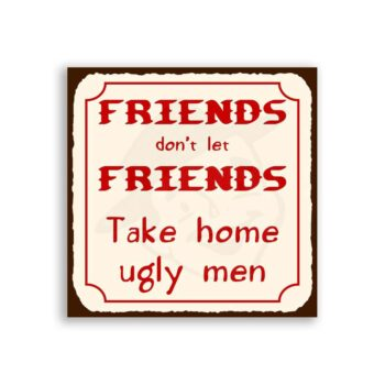 Friends Don't Let Friends Vintage Metal Funny Retro Bar Tin Sign