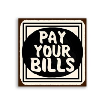 Pay Your Bills Vintage Metal Art Retro Tin Sign