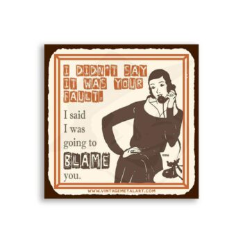I Didn't Say It Was Your Fault Mini Vintage Tin Sign