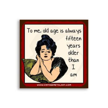 Old Age is Fifteen Years Older Mini Vintage Tin Sign