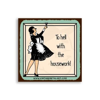 To Hell With The Housework Mini Vintage Tin Sign