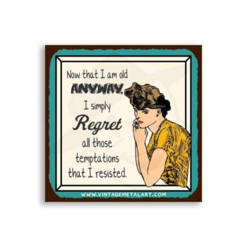 Now That I Am Old Anyway Mini Vintage Tin Sign