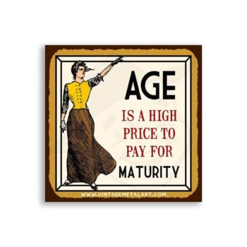 Age Is A High Price For Maturity Mini Vintage Tin Sign
