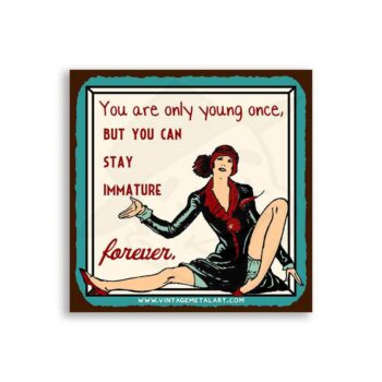 Only Young Once Immature Forever Mini Vintage Tin Sign