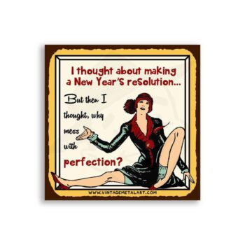 Why Mess With Perfection New Year's Resolution Mini Vintage Retro Tin Sign