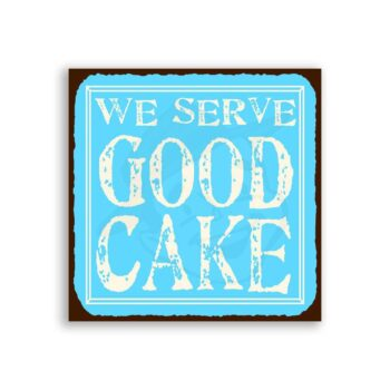 We Serve Good Cake Vintage Baked Goods Bakery Retro Tin Sign