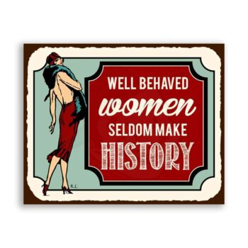 Well Behaved Women Seldom Make History Vintage Metal Art Retro Tin Sign